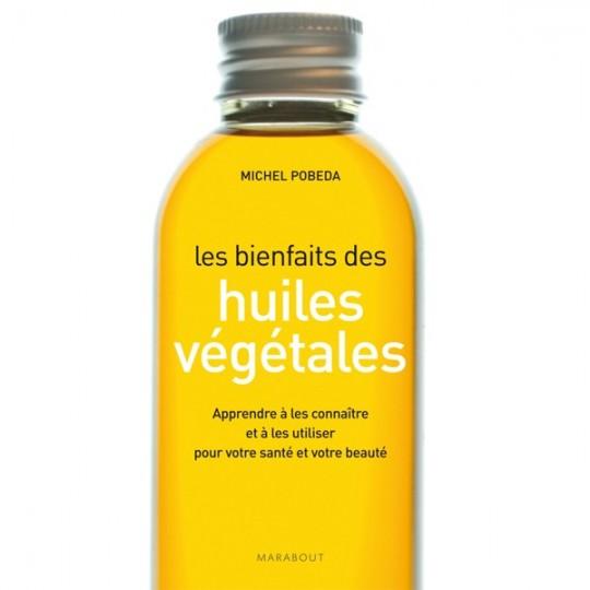 Les bienfaits des huiles végétales - Michel Pobeda