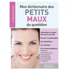 Mon dictionnaire des petits maux du quotidien - Docteur Gérard Pacaud