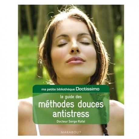 Le Guide des Méthodes Douces Antistress - Docteur Serge Rafal
