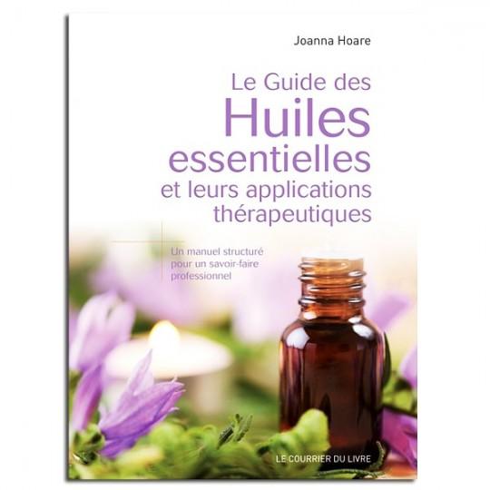 Le guide des huiles essentielles et leurs applications thérapeutiques - Joanna Hoare