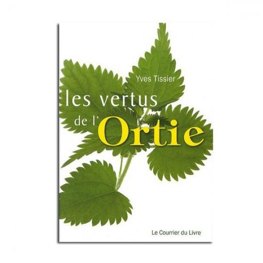 Les vertus de l'Ortie - Yves Tissier