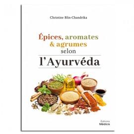 Épices, aromates et argumes selon l'Ayurveda - Christine Blin-Chandrika