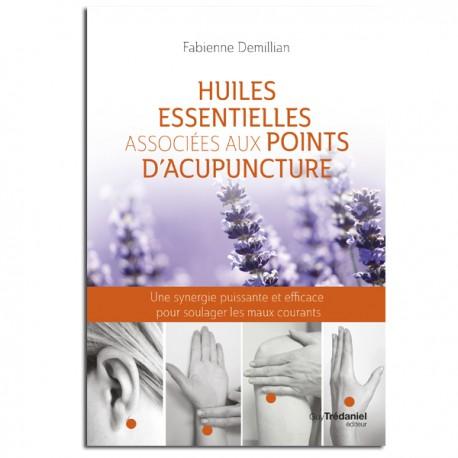 Huiles essentielles associées aux points d'acupuncture - Fabienne Demillian