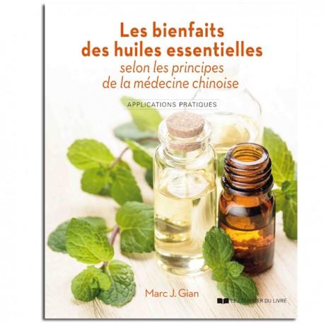 Les bienfaits des huiles essentielles selon les principes de la médecine chinoise - Marc J.Gian
